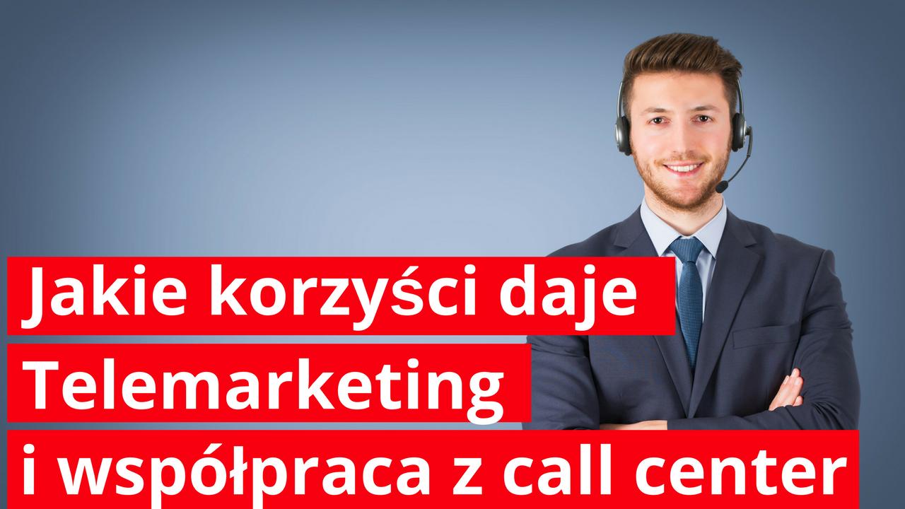 Jakie korzyści daje telemarketing i współpraca z call center?